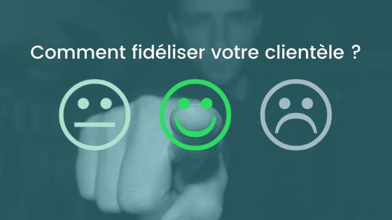Comment fidéliser votre clientèle ?